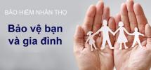 Bảo hiểm nhân thọ - bảo vệ bạn và gia đình của bạn
